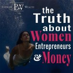 The Truth About Women Entrepreneurs and Money