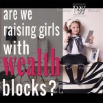 Are We Raising Our Girls With Wealth Blocks ?