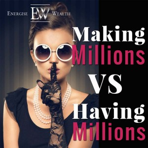 Why ' Making Millions ' & ' Having Millions ' Are Totally Different Things