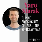 Yaro Starak on Turning Blogging into Dollars … The super easy way !