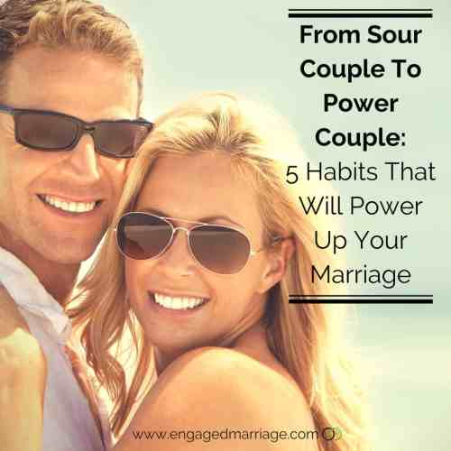 From Sour Couple To Power Couple- 5 Habits That Will Power Up Your Marriage