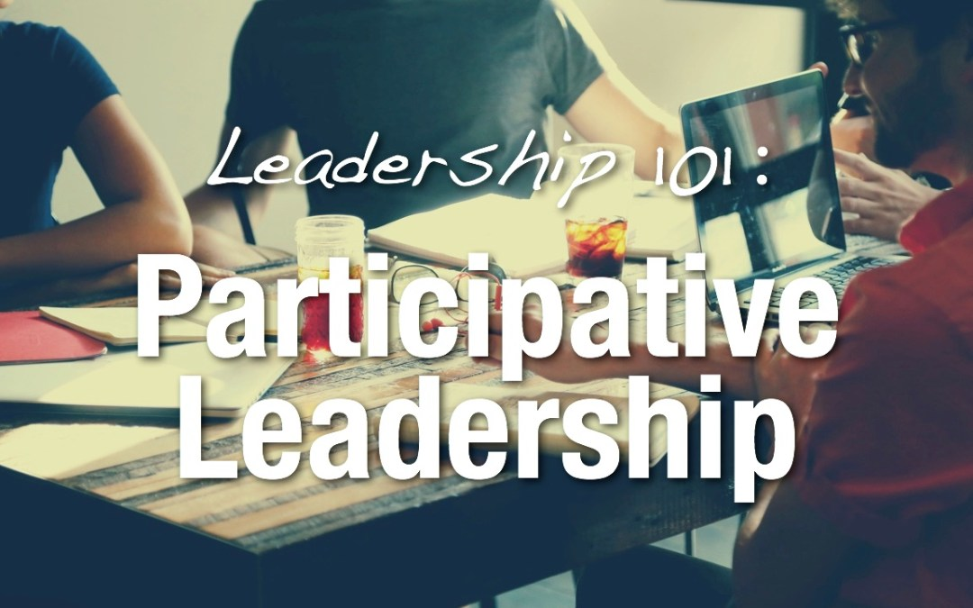 Leadership 101: Participative Leadership