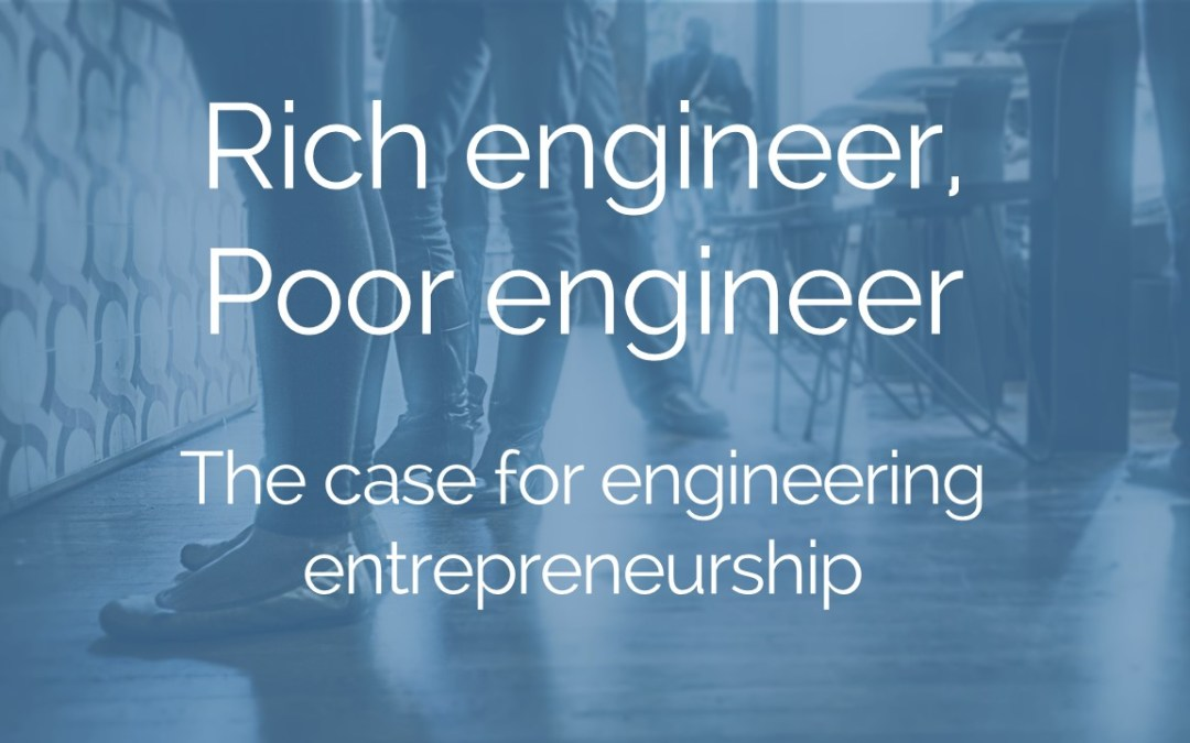 Rich engineer, poor engineer – the case for engineering entrepreneurship