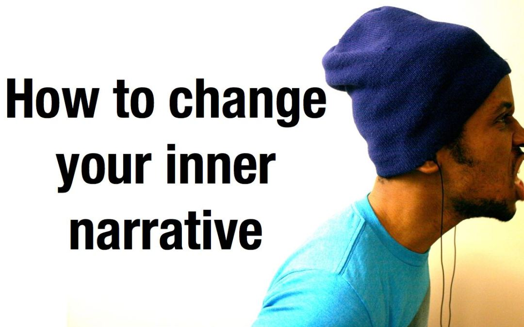How to change your inner negative narrative