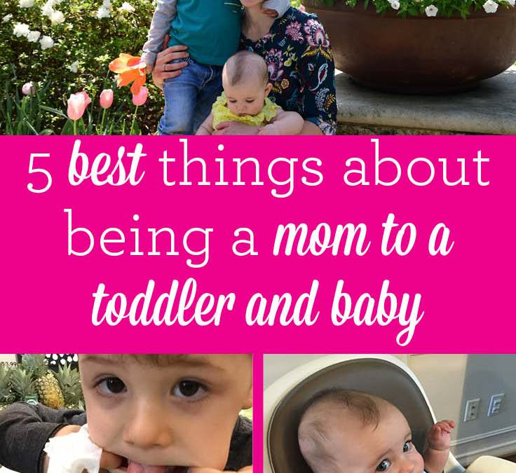 5 best things about being a mom to a toddler and baby