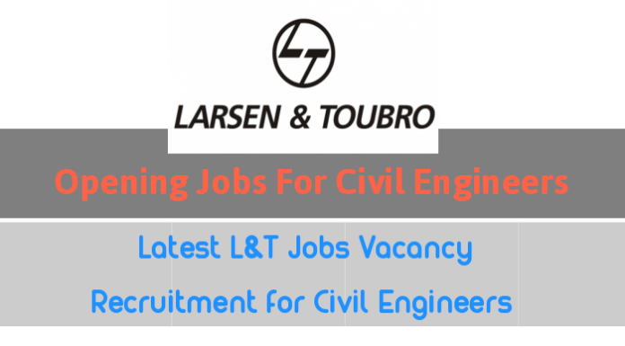 Latest L&T Jobs Vacancy And Recruitment for Civil Engineers