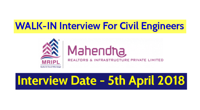 Mahendra Realtors & Infrastructure Pvt Ltd WALK-IN For Civil Engineers - Interview Date - 5th April 2018