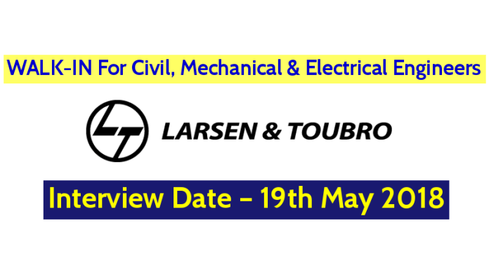 Larsen & Toubro Limited WALK-IN For Civil, Mechanical And Electrical Engineers – Interview Date – 19th May 2018