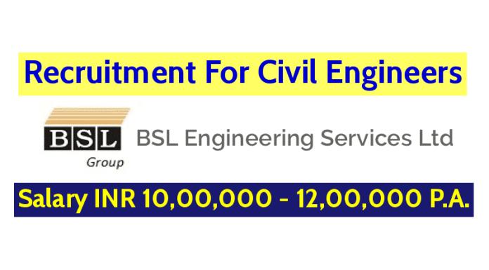 BSL Engineering Services Ltd Hiring Civil Engineers Salary INR 10,00,000 - 12,00,000 P.A.
