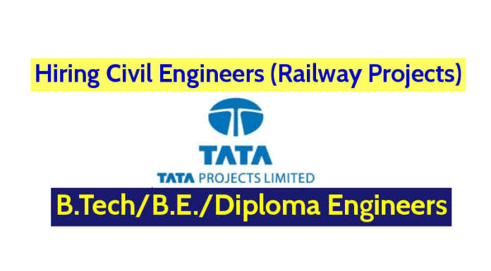 Tata Projects Limited Hiring Civil Engineers (Railway Projects) B.TechB.E.Diploma Engineers