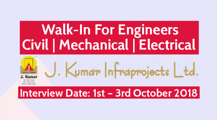 J. Kumar Infraprojects Ltd Walk-In For Engineers - Civil Mechanical Electrical Date - 1st – 3rd October 2018