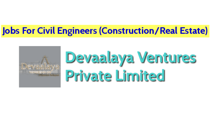 Jobs For Civil Engineers (ConstructionReal Estate) Devaalaya Ventures Private Limited