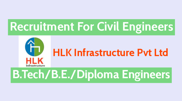 Recruitment For Civil Engineers In HLK Infrastructure Pvt Ltd B.TechB.E.Diploma Engineers
