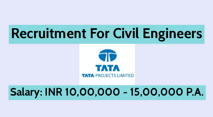 Recruitment For Civil Engineers In Tata Projects Limited Salary INR 10,00,000 - 15,00,000 P.A.
