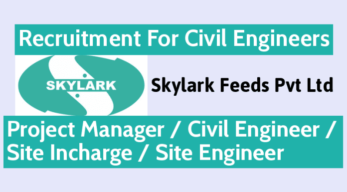 Skylark Feeds Pvt Ltd Hiring Civil Engineers - Project Manager Civil Engineer Site Incharge Site Engineer - Apply Now
