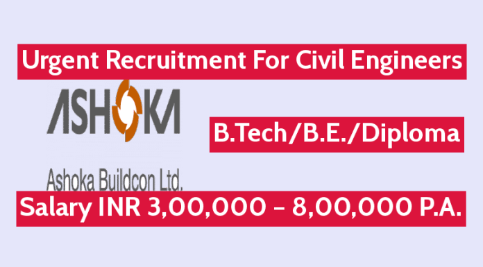 Ashoka Buildcon Ltd Urgent Recruitment For Civil Engineers Salary INR 3,00,000 – 8,00,000 P.A.