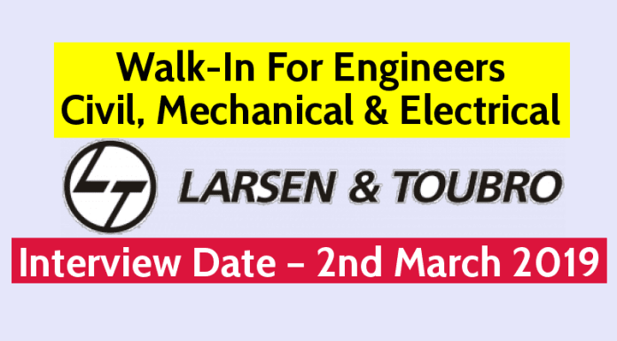Larsen & Toubro Ltd Walk-In For Engineers Civil, Mechanical & Electrical Interview Date – 2nd March 2019
