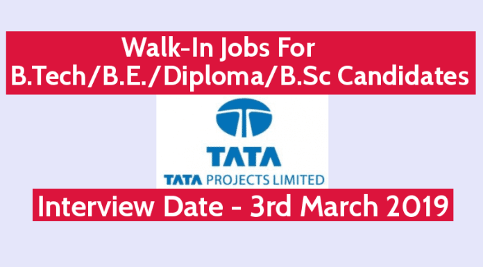 Tata Projects Ltd Walk-In Jobs For B.TechB.E.DiplomaB.Sc Candidates Interview Date - 3rd March 2019