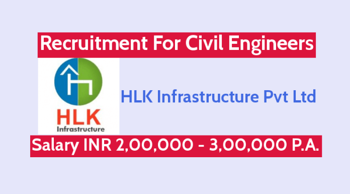 HLK Infrastructure Pvt Ltd Recruitment For Civil Engineers Salary INR 2,00,000 - 3,00,000 P.A.