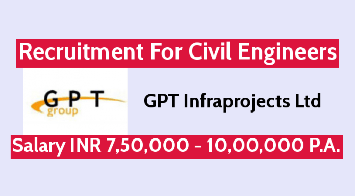 GPT Infraprojects Ltd Recruitment For Civil Engineers Salary INR 7,50,000 - 10,00,000 P.A.