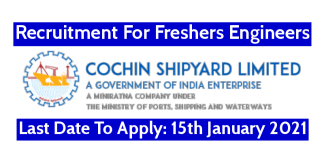 Cochin Shipyard Recruitment For Freshers Engineers Last Date To Apply 15th January 2021