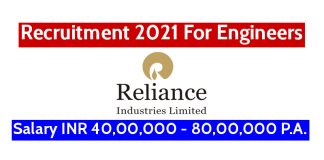 Reliance Industries Ltd Recruitment 2021 For Engineers Salary INR 40,00,000 - 80,00,000 P.A.