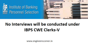 No Interviews will be conducted under IBPS CWE Clerks-V