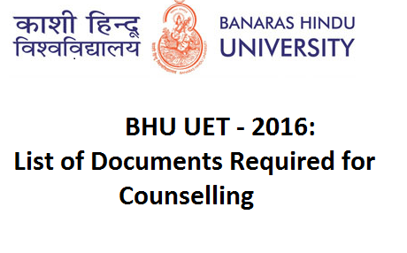 BHU UET 2016 List of Documents Required for Counselling