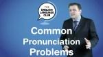 Common Pronunciation Problems