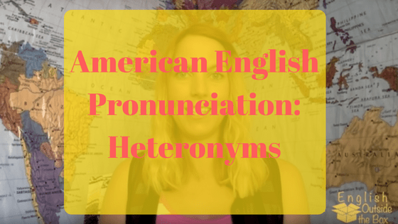 American English Pronunciation: Heteronyms - English Outside The Box
