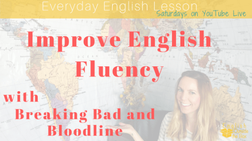 Improve English fluency breaking bad and bloodline