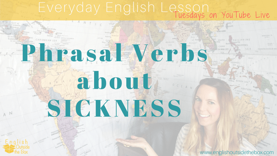 English phrasal verbs for sickness