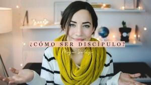 ¿Cómo Ser Discípulo? – Majo Solís