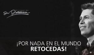 ¡Por nada del mundo retrocedas! – Carlos Olmos