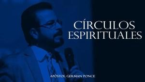 Lee más sobre el artículo Círculos Espirituales – Apóstol German Ponce