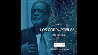 Photo of Los Corruptibles – Ap. Sergio Enriquez