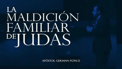 Photo of La Maldición Familiar De Judas – Apóstol German Ponce