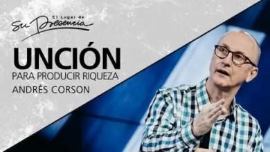 Photo of Unción para producir riquezas – Andrés Corson