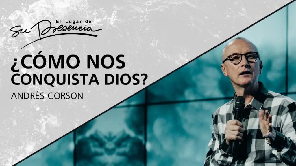 Lee más sobre el artículo ¿Cómo nos conquista Dios? – Pastor Andrés Corson