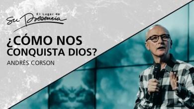Photo of ¿Cómo nos conquista Dios? – Pastor Andrés Corson