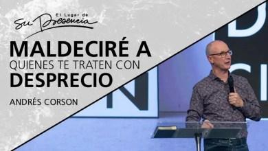 Photo of Maldeciré a quienes te traten con desprecio – Andrés Corson