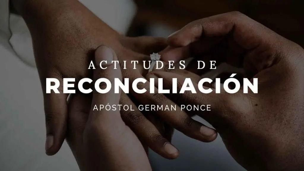 Actitudes de Reconciliación – Apóstol German Ponce