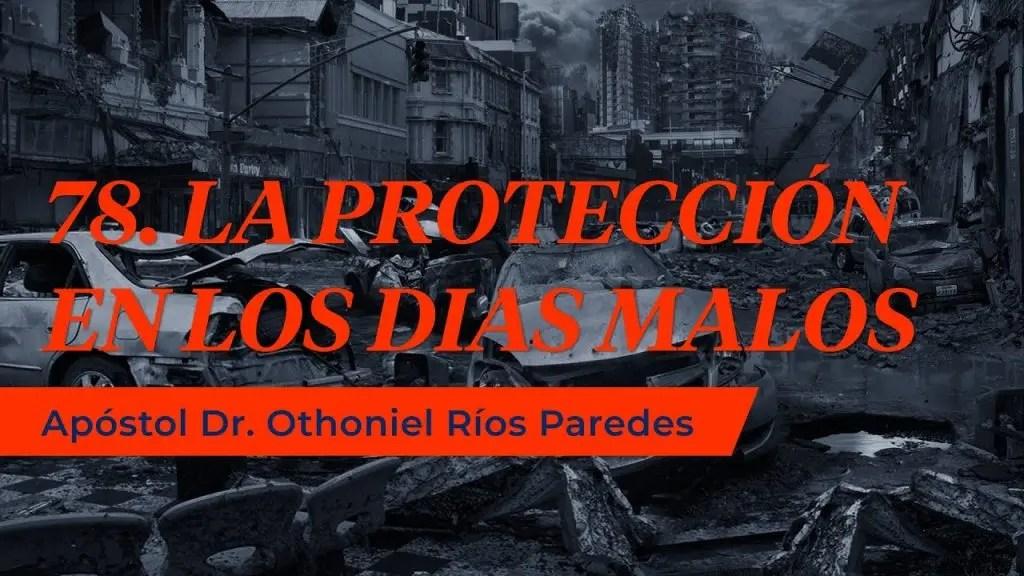 Lee más sobre el artículo Protección en los días Malos – Apóstol Dr. Othoniel Ríos Paredes