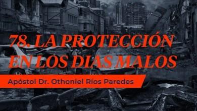 Photo of Protección en los días Malos – Apóstol Dr. Othoniel Ríos Paredes