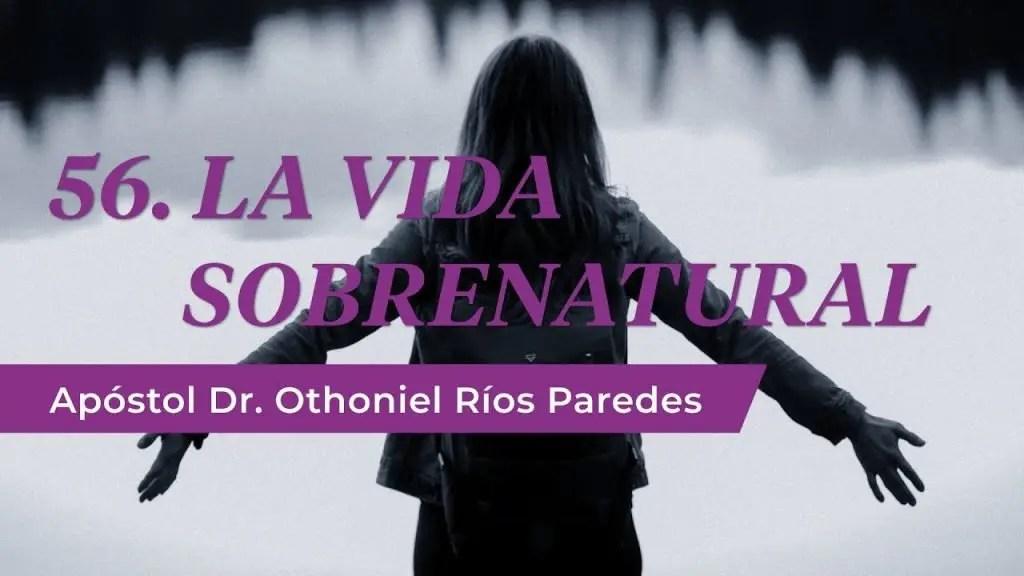 Lee más sobre el artículo La Vida Sobrenatural – Apóstol Dr. Othoniel Ríos Paredes