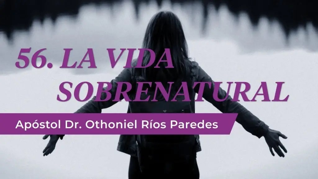 La Vida Sobrenatural – Apóstol Dr. Othoniel Ríos Paredes