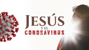 3 Cosas que Jesús dijo del Coronavirus (COVID-19)