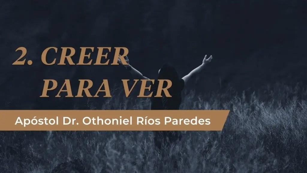 Lee más sobre el artículo Creer Para Ver – Apóstol Dr. Othoniel Ríos Paredes