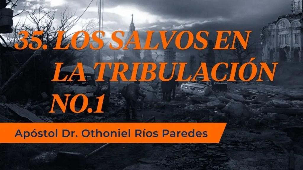 Lee más sobre el artículo Los Salvos En La Tribulación – Apóstol Dr. Othoniel Ríos Paredes