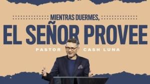 Lee más sobre el artículo Mientras duermes, el Señor provee – Pastor Cash Luna